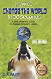 C A Wulff How to Change the World in 30 Seconds: A Web Warrior's Guide to Animal Advocacy Online