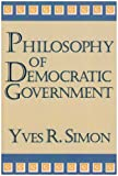 Philosophy Of Democratic Government (Charles R. Walgreen Foundation Lectures) (0268038031) by Yves R. Simon