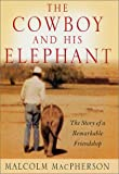 The Cowboy &His Elephant, The Story of a Remarkable Friendship - 2001 publication