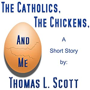 The Catholics, the Chickens, and Me | [Thomas L. Scott]