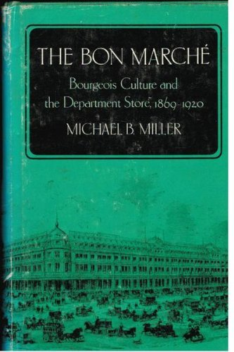 the-bon-marche-bourgeois-culture-and-the-department-store-1869-1920-by-michael-b-miller-1981-09-03