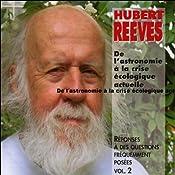 De l'astronomie à la crise écologique actuelle (Réponses à des questions fréquemment posées 2)   Hubert Reeves