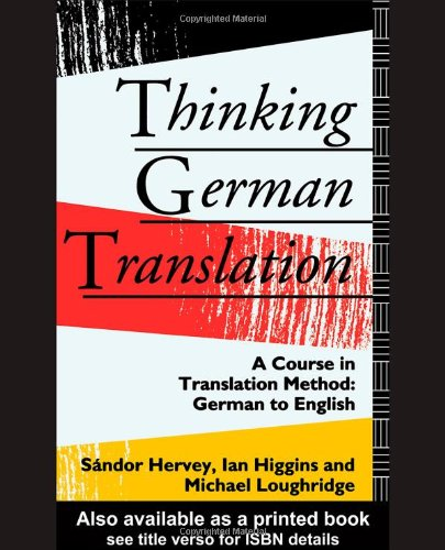 Thinking German Translation: A Course in Translation Method: German to English  (Thinking Translation)