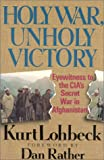 img - for Holy War, Unholy Victory: Eyewitness to the Cia's Secret War in Afghanistan book / textbook / text book