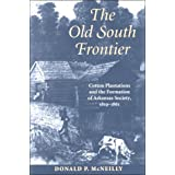 OLD SOUTH FRONTIER: COTTON PLANTATIONS AND THE FORMATION OF ARKANSAS SOCIETY