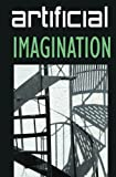 img - for Artificial Imagination: A humorous, thoughtfully thoughtless description of a Hi-Tech immigrant's journey through space, time, life and love. by S., Kalpanik (2008) Paperback book / textbook / text book