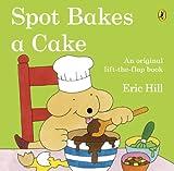 Spot Bakes A Cake Eric Hill