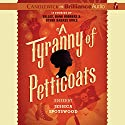 A Tyranny of Petticoats: 15 Stories of Belles, Bank Robbers & Other Badass Girls Audiobook by Jessica Spotswood - editor Narrated by Bahni Turpin