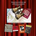 Travels with My Opera Glasses (       UNABRIDGED) by Anthony Ogus Narrated by Anthony Ogus