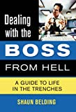 Dealing with the Boss from Hell: A Guide to Life in the Trenches