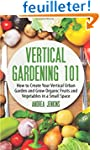 Vertical Gardening: How to Create You...