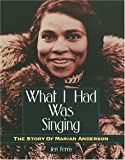 What I Had Was Singing: The Story of Marian Anderson (Trailblazer Biographies)