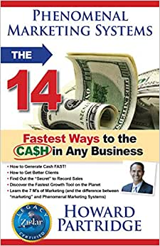 Phenomenal Marketing Systems: The 14 Fastest Ways To The CASH In ANY Business