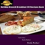 Holiday Brunch Breakfast: 30 Recipes Book | Beth Baker