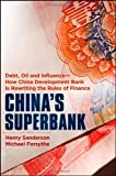img - for China's Superbank: Debt, Oil and Influence - How China Development Bank is Rewriting the Rules of Finance book / textbook / text book
