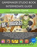 GameMaker Studio Book Intermediate Guide 1 - Platform Game: Make A Fully Featured Platform Game (Volume 1)