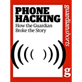 Phone Hacking: How the Guardian broke the story (Guardian Shorts)by The Guardian