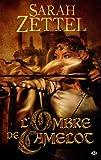 Les Chemins de Camelot, Tome 1 : L'Ombre de Camelot par Zettel