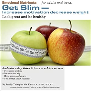 Get Slim: Increase Motivation, Decrease Weight | [Abe Kass, R.S.W.]