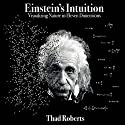 Einstein's Intuition: Visualizing Nature in Eleven Dimensions Audiobook by Thad Roberts Narrated by Jonathan Farkasofsky