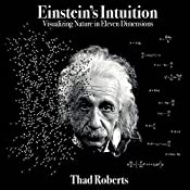 Einstein's Intuition: Visualizing Nature in Eleven Dimensions | [Thad Roberts]