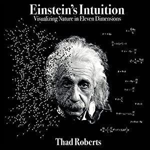 Einstein's Intuition: Visualizing Nature in Eleven Dimensions Audiobook