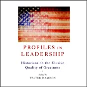 Profiles in Leadership: Historians on the Elusive Quality of Greatness | [Walter Isaacson (editor), Sean Wilentz, Alan Brinkley, Annette Gordon-Reed, Jean Strouse, Robert Dallek, Frances FitzGerald]