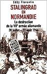 Stalingrad en Normandie : la destruction de la VIIe armée allemande, 30 juillet-22 août 1944 par Florentin