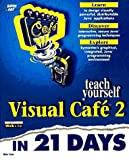 img - for Teach Yourself Visual Cafe 2 in 21 Days (Sams Teach Yourself) book / textbook / text book
