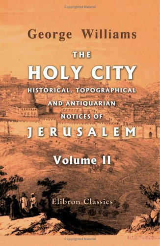 The Holy City. Historical, Topographical, and Antiquarian Notices of Jerusalem: Volume 2