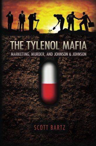 the-tylenol-mafia-marketing-murder-and-johnson-johnson-by-scott-bartz-2012-04-16