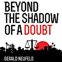 Beyond the Shadow of a Doubt (       UNABRIDGED) by Gerald G. Neufeld Narrated by Adam Verner, Brian Amador, Martha Lee, Tim Gehlsen