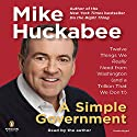 A Simple Government (       UNABRIDGED) by Mike Huckabee Narrated by Mike Huckabee