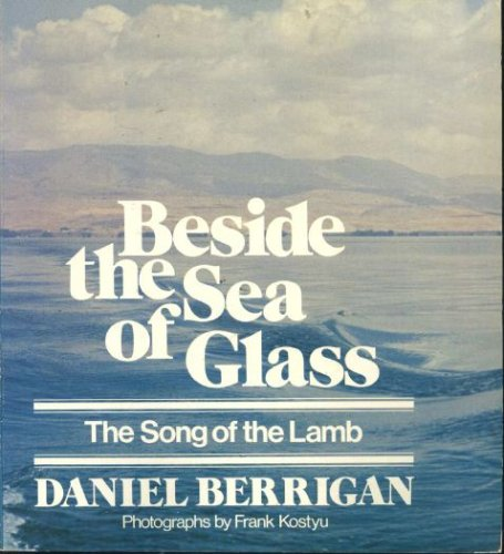 Beside the sea of glass: The song of the Lamb, DANIEL BERRIGAN