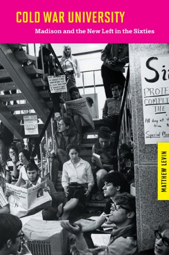 Cold War University: Madison and the New Left in the Sixties (Studies in American Thought and Culture)