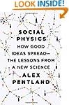 Social Physics: How Good Ideas Spread...