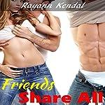 Friends Share All | Rayann Kendal