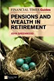 Mr John Greenwood Financial Times Guide to Pensions and Wealth in Retirement (The FT Guides)