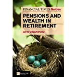 Financial Times Guide to Pensions and Wealth in Retirement (The FT Guides)by Mr John Greenwood