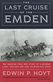 img - for The Last Cruise of the Emden: The Amazing True WWI Story of a German-Light Cruiser and Her Courageous Crew book / textbook / text book