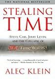 Alec Klein Stealing Time: Steve Case, Jerry Levin and the Collapse of AOL Time Warner