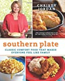 Christy Jordan Southern Plate: Classic Comfort Food That Makes Everyone Feel Like Family