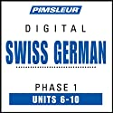 Swiss German Phase 1, Unit 06-10: Learn to Speak and Understand Swiss German with Pimsleur Language Programs  by Pimsleur