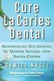 img - for Cure La Caries Dental: Remineralice Las Caries y Repare Sus Dientes Naturalmente Con Buena Comida (Spanish Edition) book / textbook / text book