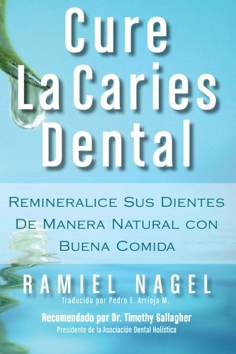 Cure La Caries Dental: Remineralice Las Caries y Repare Sus Dientes Naturalmente Con Buena Comida (Spanish Edition)