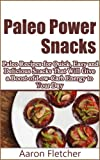 Paleo Power Snacks: Paleo Recipes for Quick, Easy and Delicious Snacks That Will Give a Boost of Low Carb Energy to Your Day (Paleo, Paleo Snacks, Paleo Recipes, Low Carb)