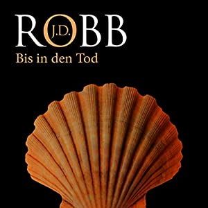 Bis in den Tod (Eve Dallas 04) Hörbuch