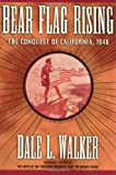 Bear Flag Rising: The Conquest of California, 1846 (0312866852) by Dale L. Walker