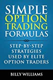 Simple Option Trading Formulas: Step-By-Step Strategies Used By Elite Option Traders