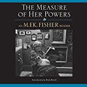 The Measure of Her Powers: An M. F. K. Fisher Reader | [M. F. K. Fisher, Dominique Gioia - editor]